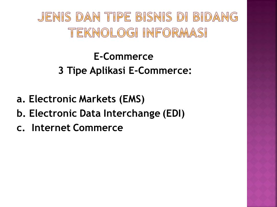 E-Commerce 3 Tipe Aplikasi E-Commerce: a. Electronic Markets (EMS) b.