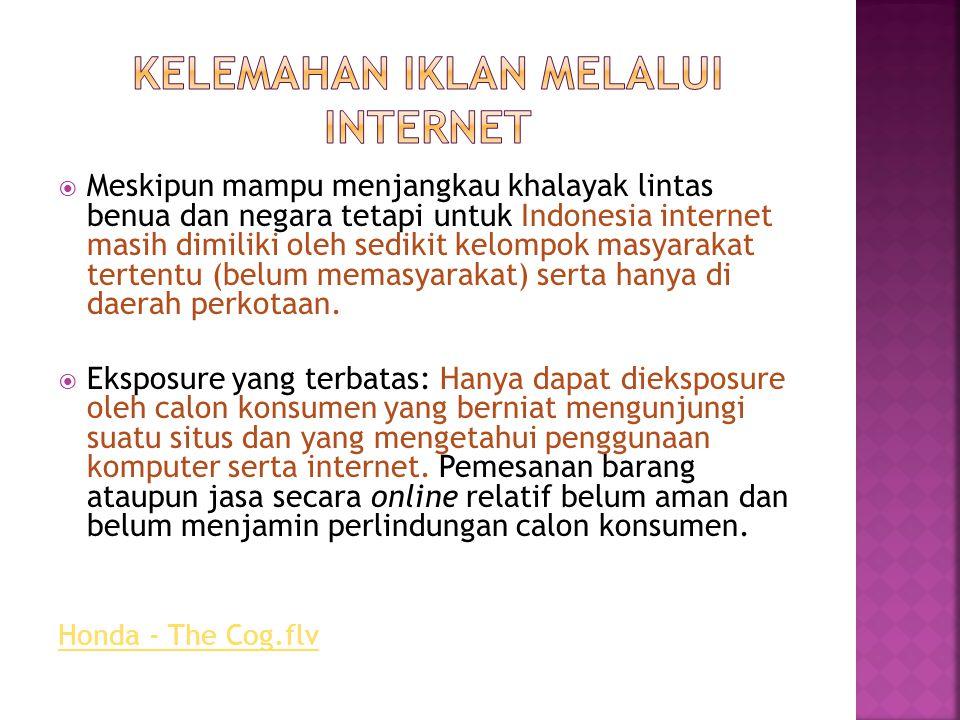  Meskipun mampu menjangkau khalayak lintas benua dan negara tetapi untuk Indonesia internet masih dimiliki oleh sedikit kelompok masyarakat tertentu (belum memasyarakat) serta hanya di daerah perkotaan.