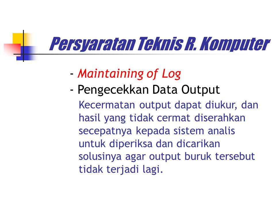 Persyaratan Teknis R. Komputer - Maintaining of Log - Pengecekkan Data Output Kecermatan output dapat diukur, dan hasil yang tidak cermat diserahkan s