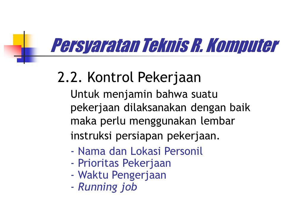 Persyaratan Teknis R. Komputer Untuk menjamin bahwa suatu pekerjaan dilaksanakan dengan baik maka perlu menggunakan lembar instruksi persiapan pekerja