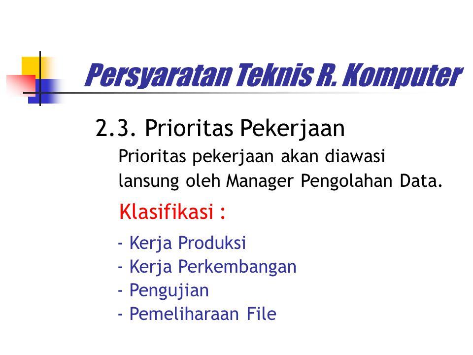 Persyaratan Teknis R. Komputer 2.3. Prioritas Pekerjaan Prioritas pekerjaan akan diawasi lansung oleh Manager Pengolahan Data. Klasifikasi : - Kerja P