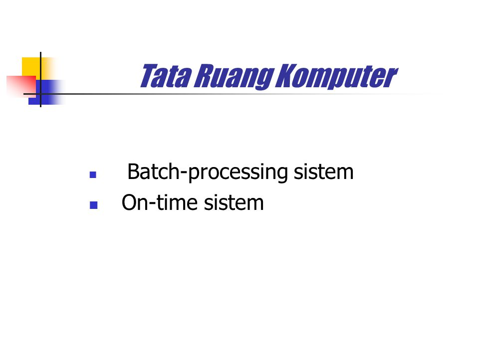 Tata Ruang Komputer Batch-processing sistem On-time sistem