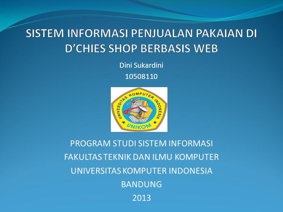 Dini Sukardini 10508110 PROGRAM STUDI SISTEM INFORMASI FAKULTAS TEKNIK DAN ILMU KOMPUTER UNIVERSITAS KOMPUTER INDONESIA BANDUNG 2013