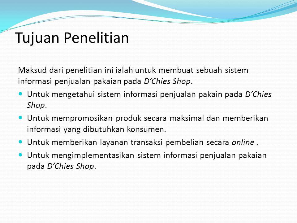 Batasan Masalah Dalam pembuatan suatu Sistem Informasi Penjualan Berbasis Web pada D'Chies Shop ini penulis membatasi masalah sebagai berikut: Untuk proses pembayaran dilakukan langsung melalui rekening bank ( transfer) tidak secara online.