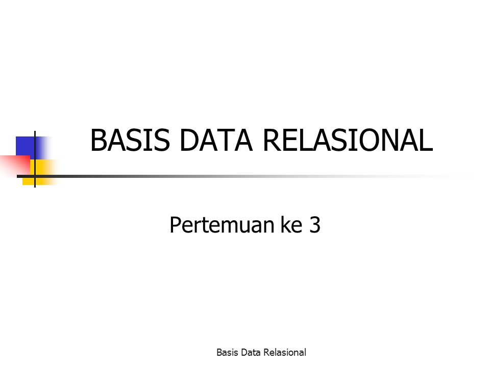 Basis Data Relasional BASIS DATA RELASIONAL Pertemuan ke 3