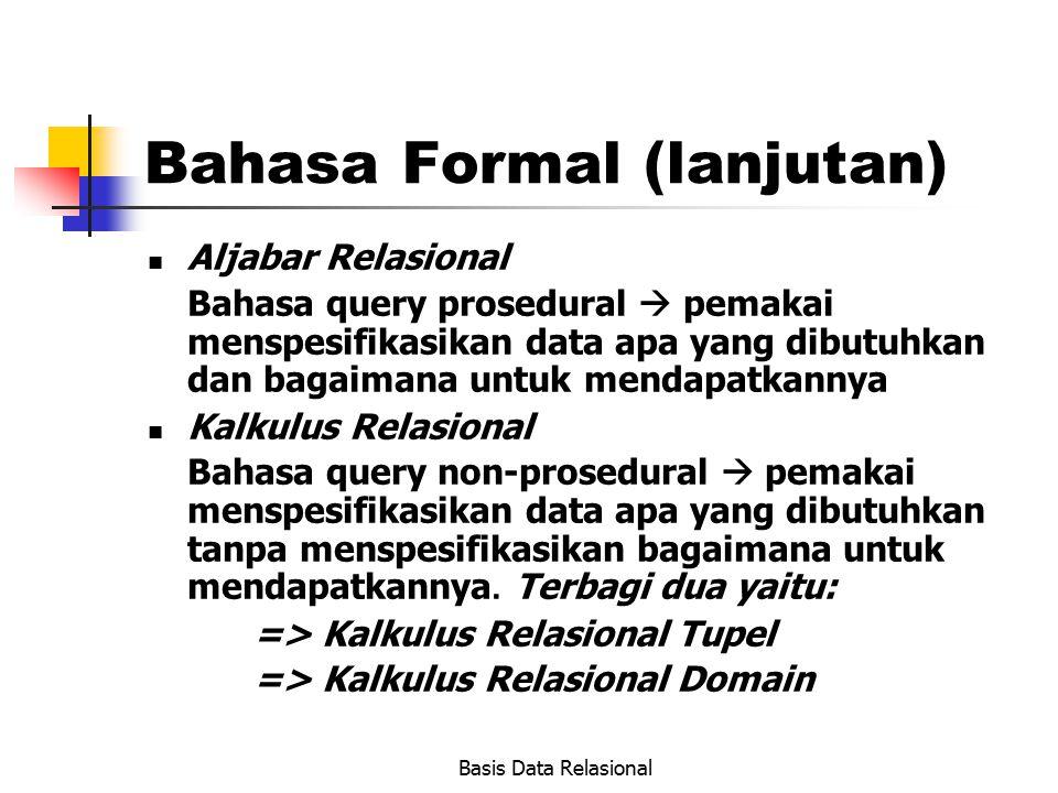 Basis Data Relasional Bahasa Formal (lanjutan) Aljabar Relasional Bahasa query prosedural  pemakai menspesifikasikan data apa yang dibutuhkan dan bag