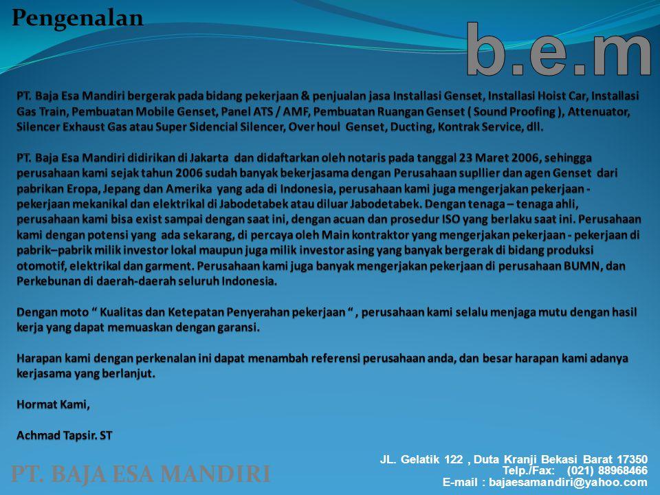 PT. BAJA ESA MANDIRI JL. Gelatik 122, Duta Kranji Bekasi Barat 17350 Telp./Fax: (021) 88968466 E-mail : bajaesamandiri@yahoo.com Pengenalan
