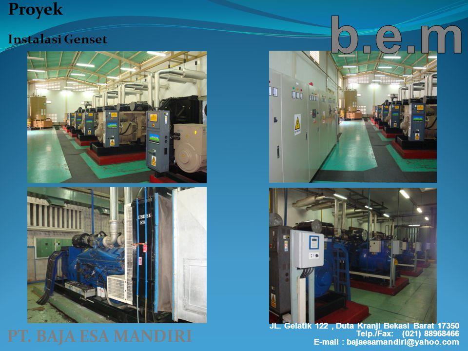 PT. BAJA ESA MANDIRI Proyek Instalasi Genset JL. Gelatik 122, Duta Kranji Bekasi Barat 17350 Telp./Fax: (021) 88968466 E-mail : bajaesamandiri@yahoo.c