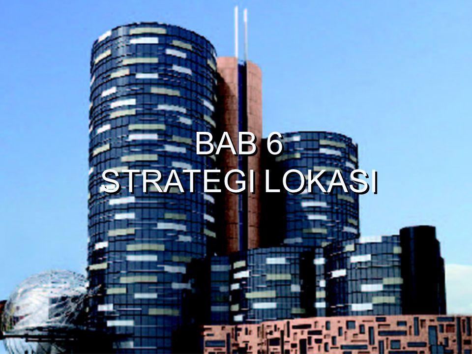 8 – 1 BAB 6 STRATEGI LOKASI BAB 6 STRATEGI LOKASI