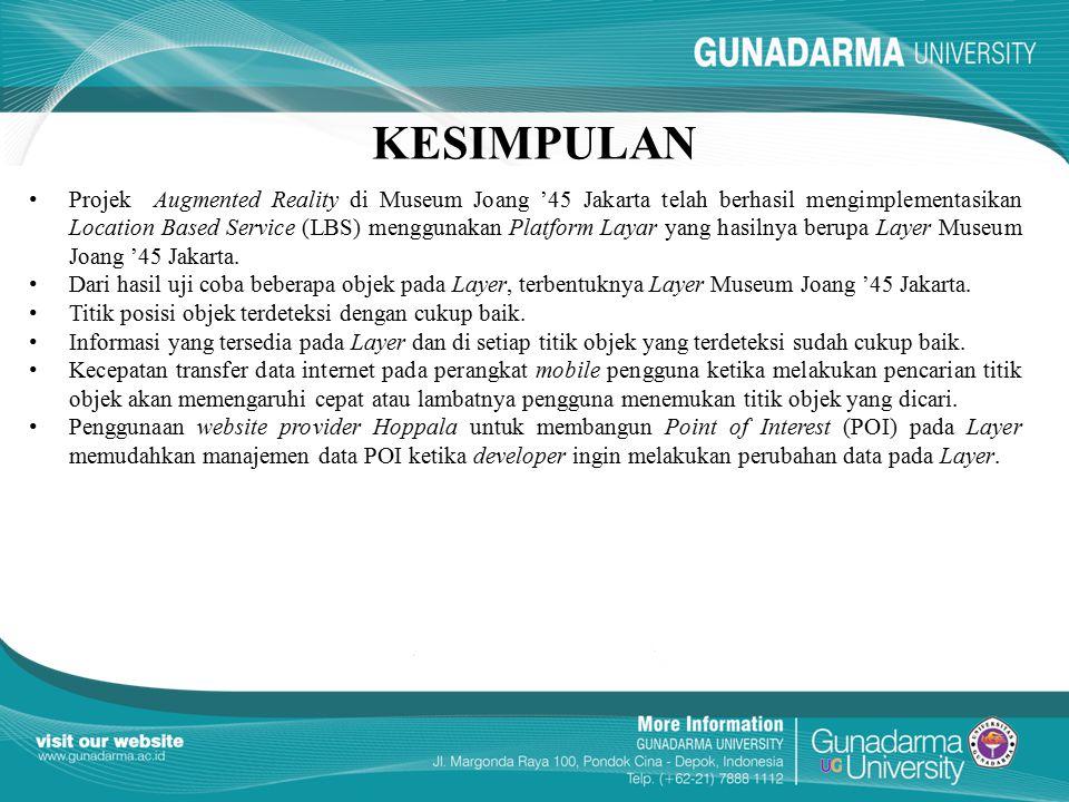 KESIMPULAN Projek Augmented Reality di Museum Joang '45 Jakarta telah berhasil mengimplementasikan Location Based Service (LBS) menggunakan Platform L