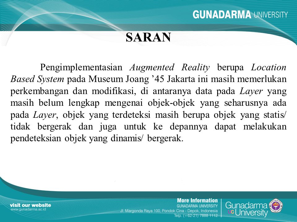 SARAN Pengimplementasian Augmented Reality berupa Location Based System pada Museum Joang '45 Jakarta ini masih memerlukan perkembangan dan modifikasi