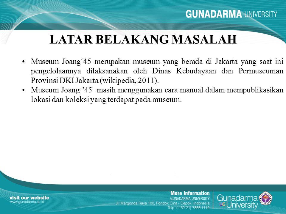 LATAR BELAKANG MASALAH Museum Joang'45 merupakan museum yang berada di Jakarta yang saat ini pengelolaannya dilaksanakan oleh Dinas Kebudayaan dan Per