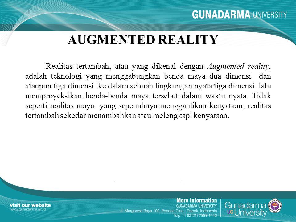 AUGMENTED REALITY Realitas tertambah, atau yang dikenal dengan Augmented reality, adalah teknologi yang menggabungkan benda maya dua dimensi dan ataup