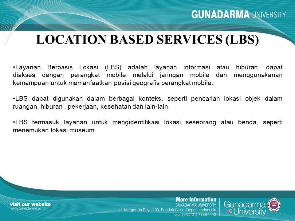LOCATION BASED SERVICES (LBS) Layanan Berbasis Lokasi (LBS) adalah layanan informasi atau hiburan, dapat diakses dengan perangkat mobile melalui jarin