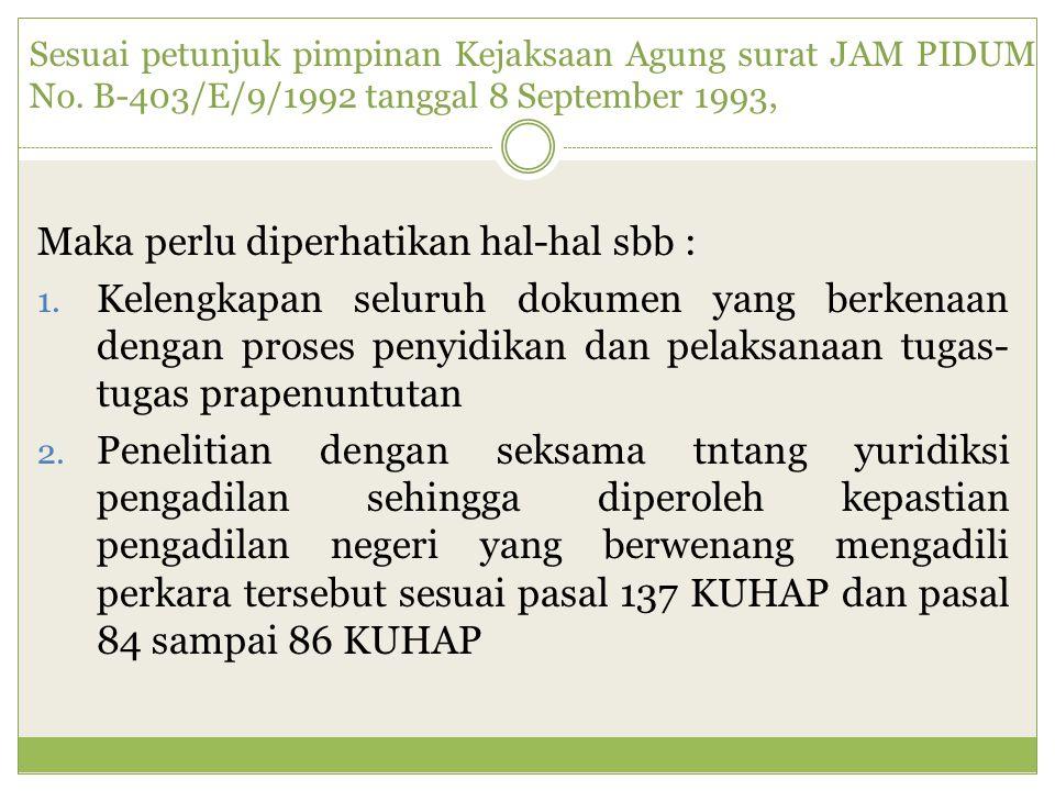 Sesuai petunjuk pimpinan Kejaksaan Agung surat JAM PIDUM No. B-403/E/9/1992 tanggal 8 September 1993, Maka perlu diperhatikan hal-hal sbb : 1. Kelengk