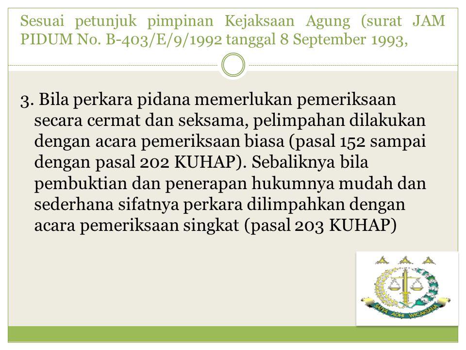 Sesuai petunjuk pimpinan Kejaksaan Agung (surat JAM PIDUM No. B-403/E/9/1992 tanggal 8 September 1993, 3. Bila perkara pidana memerlukan pemeriksaan s