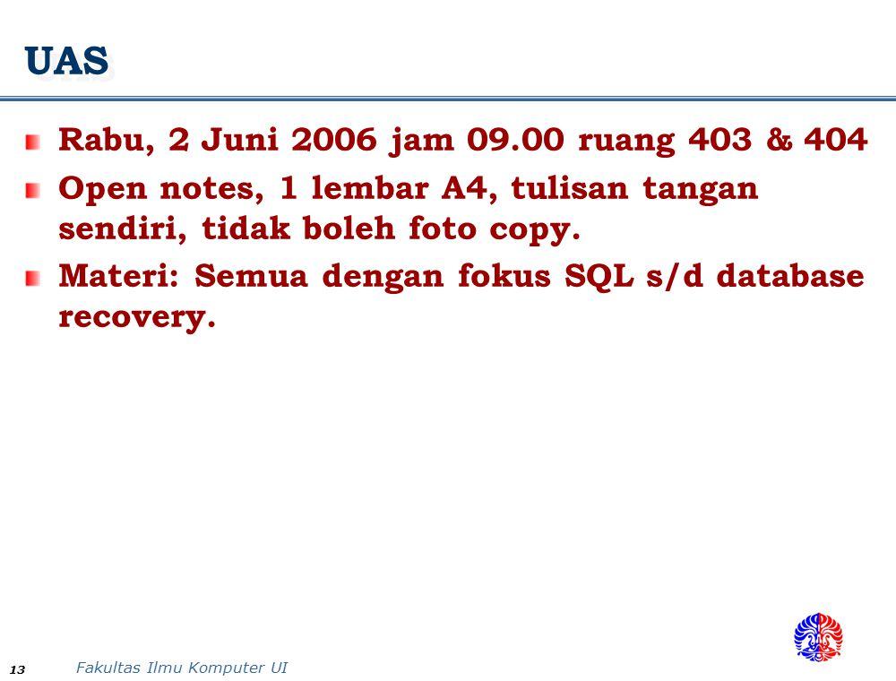 Fakultas Ilmu Komputer UI 13 UAS Rabu, 2 Juni 2006 jam 09.00 ruang 403 & 404 Open notes, 1 lembar A4, tulisan tangan sendiri, tidak boleh foto copy.