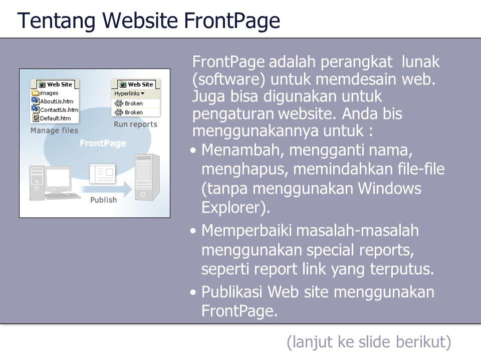 FrontPage adalah perangkat lunak (software) untuk memdesain web. Juga bisa digunakan untuk pengaturan website. Anda bis menggunakannya untuk : Menamba