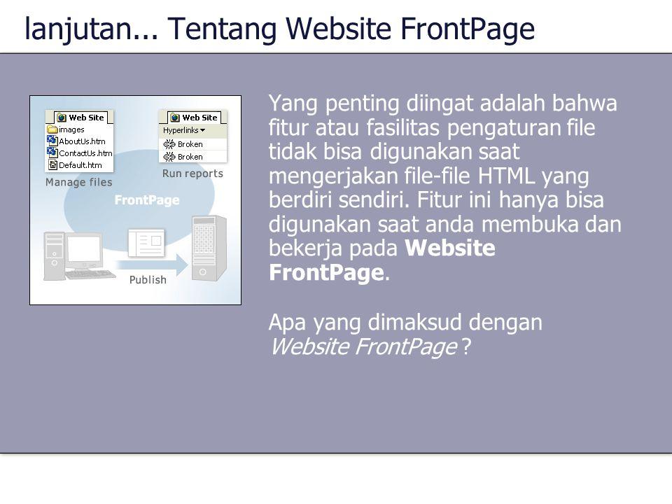 lanjutan... Tentang Website FrontPage Yang penting diingat adalah bahwa fitur atau fasilitas pengaturan file tidak bisa digunakan saat mengerjakan fil