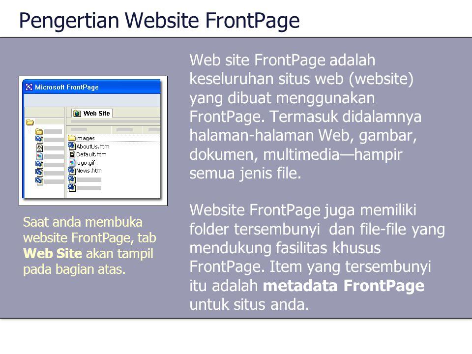 Pengertian Website FrontPage Web site FrontPage adalah keseluruhan situs web (website) yang dibuat menggunakan FrontPage. Termasuk didalamnya halaman-