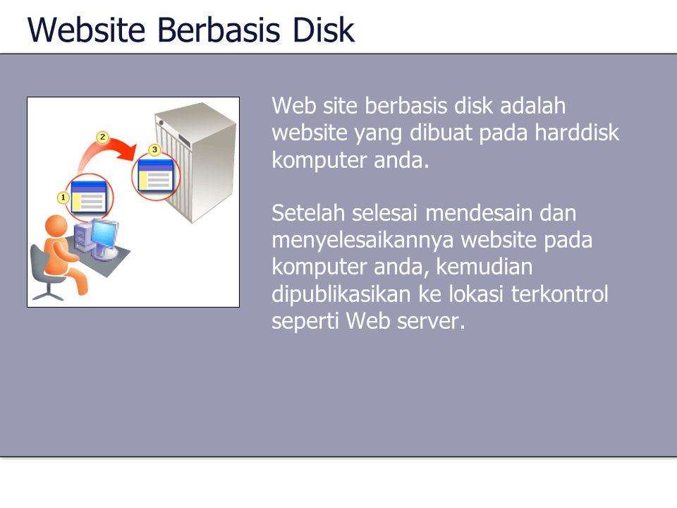 Website Berbasis Disk Web site berbasis disk adalah website yang dibuat pada harddisk komputer anda. Setelah selesai mendesain dan menyelesaikannya we