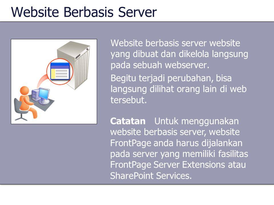 Website Berbasis Server Website berbasis server website yang dibuat dan dikelola langsung pada sebuah webserver. Begitu terjadi perubahan, bisa langsu