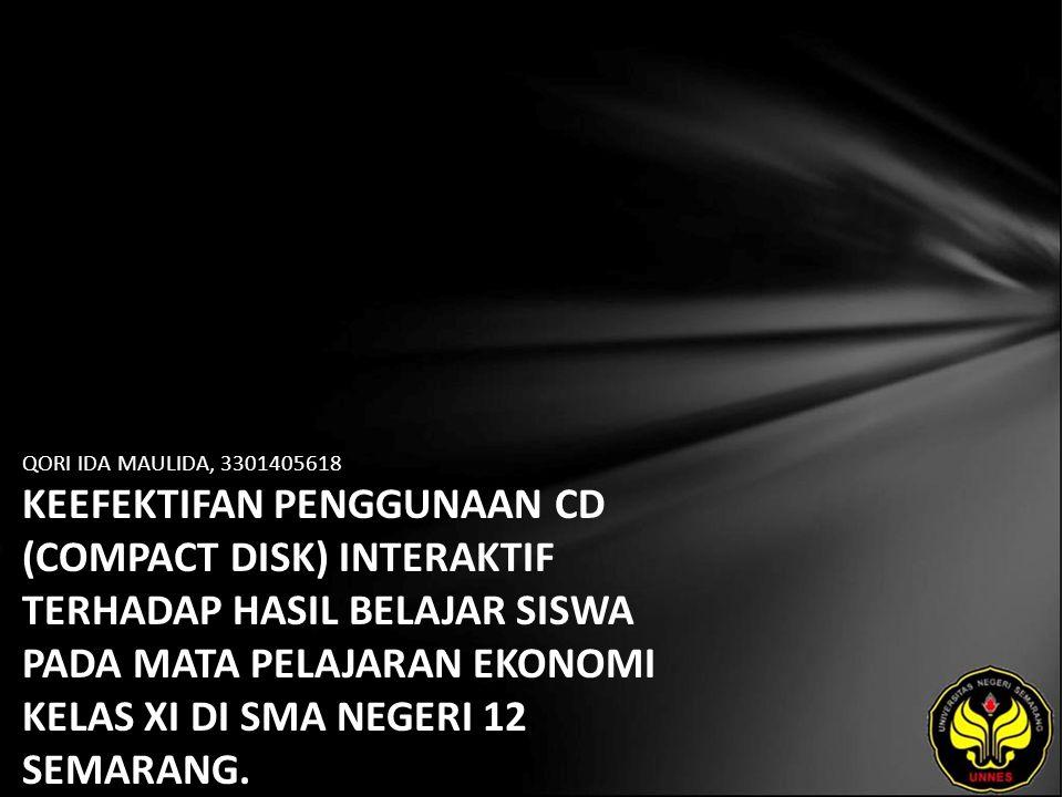 QORI IDA MAULIDA, 3301405618 KEEFEKTIFAN PENGGUNAAN CD (COMPACT DISK) INTERAKTIF TERHADAP HASIL BELAJAR SISWA PADA MATA PELAJARAN EKONOMI KELAS XI DI SMA NEGERI 12 SEMARANG.