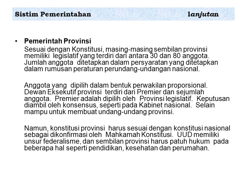 Pemerintah Provinsi Sesuai dengan Konstitusi, masing-masing sembilan provinsi memiliki legislatif yang terdiri dari antara 30 dan 80 anggota.