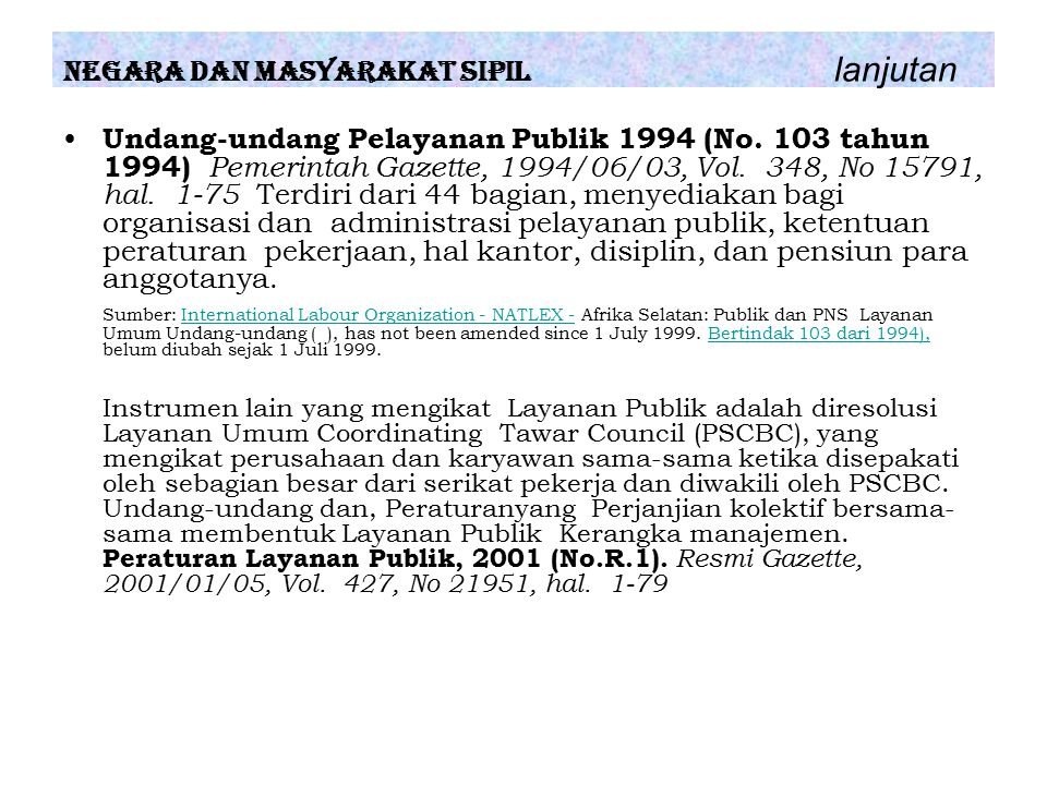 Undang-undang Pelayanan Publik 1994 (No. 103 tahun 1994) Pemerintah Gazette, 1994/06/03, Vol. 348, No 15791, hal. 1-75 Terdiri dari 44 bagian, menyedi