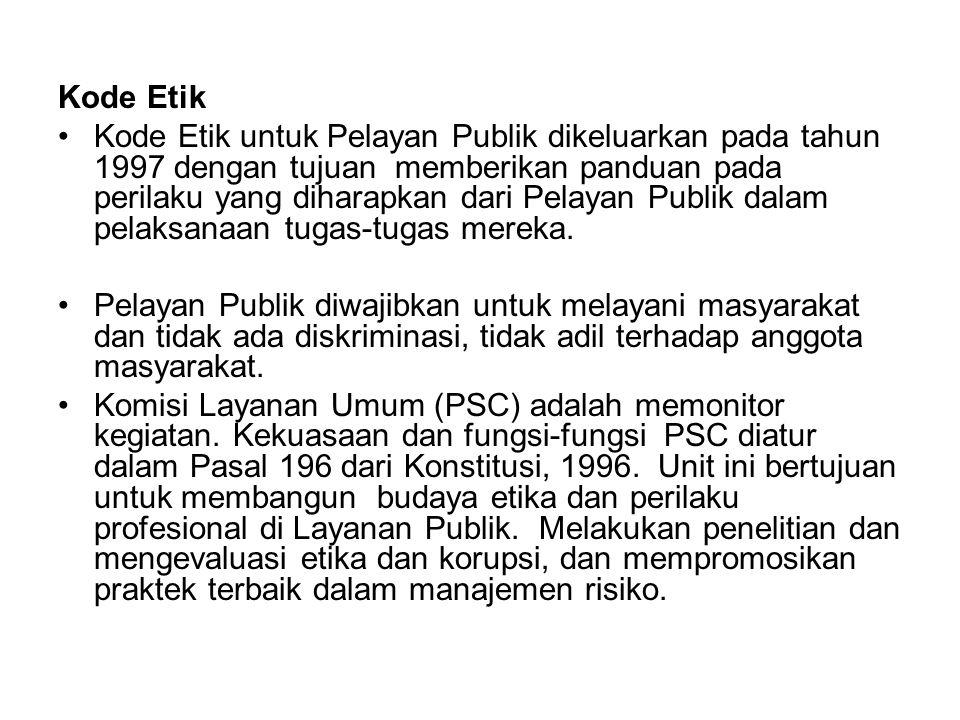 Kode Etik Kode Etik untuk Pelayan Publik dikeluarkan pada tahun 1997 dengan tujuan memberikan panduan pada perilaku yang diharapkan dari Pelayan Publi