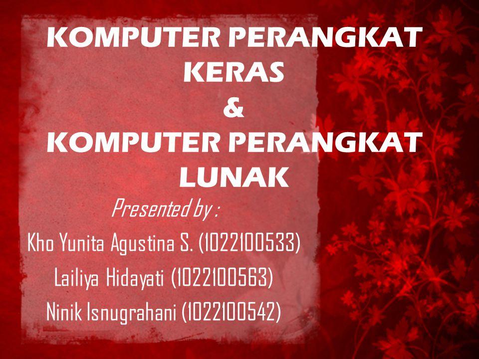 KOMPUTER PERANGKAT KERAS & KOMPUTER PERANGKAT LUNAK Presented by : Kho Yunita Agustina S.