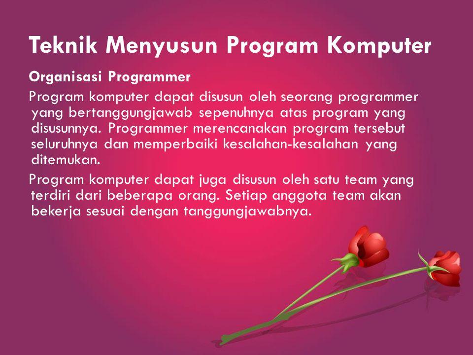 Teknik Menyusun Program Komputer Organisasi Programmer Program komputer dapat disusun oleh seorang programmer yang bertanggungjawab sepenuhnya atas program yang disusunnya.