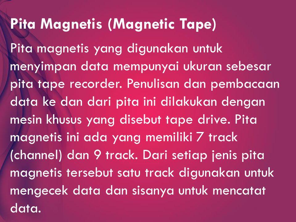 Pita Magnetis (Magnetic Tape) Pita magnetis yang digunakan untuk menyimpan data mempunyai ukuran sebesar pita tape recorder.