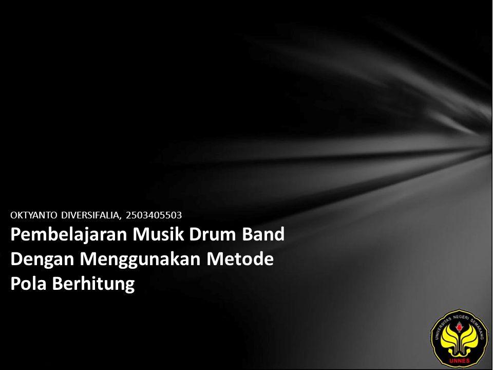 OKTYANTO DIVERSIFALIA, 2503405503 Pembelajaran Musik Drum Band Dengan Menggunakan Metode Pola Berhitung