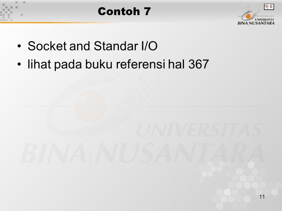 11 Contoh 7 Socket and Standar I/O lihat pada buku referensi hal 367