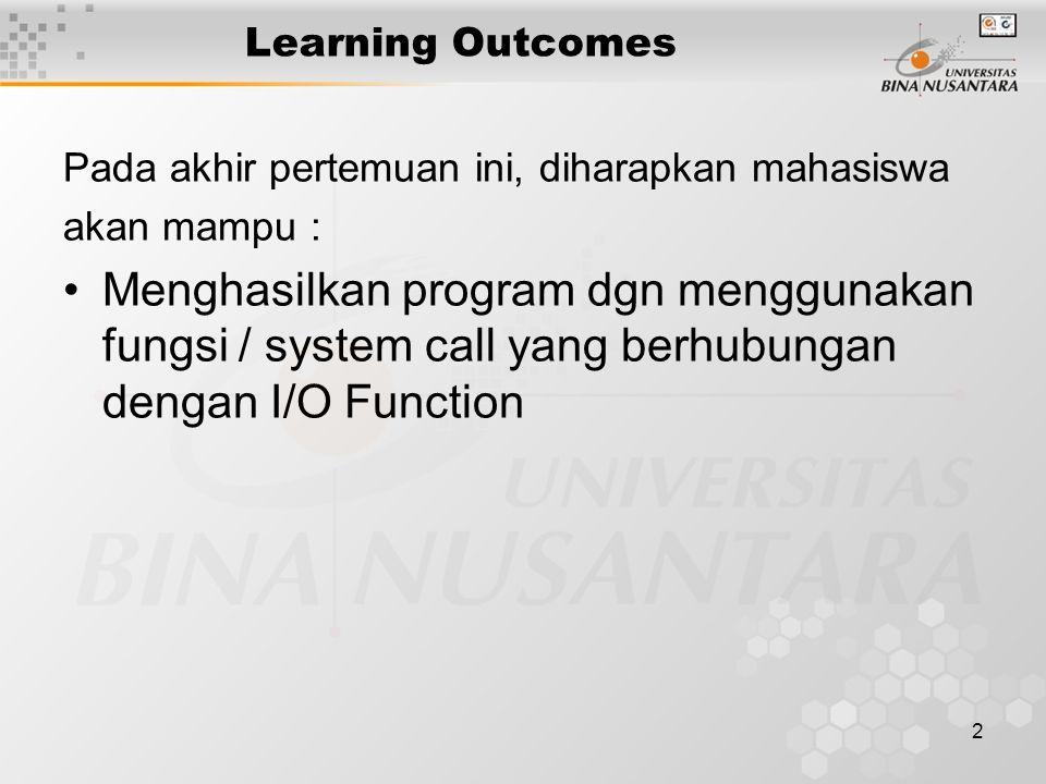 2 Learning Outcomes Pada akhir pertemuan ini, diharapkan mahasiswa akan mampu : Menghasilkan program dgn menggunakan fungsi / system call yang berhubungan dengan I/O Function