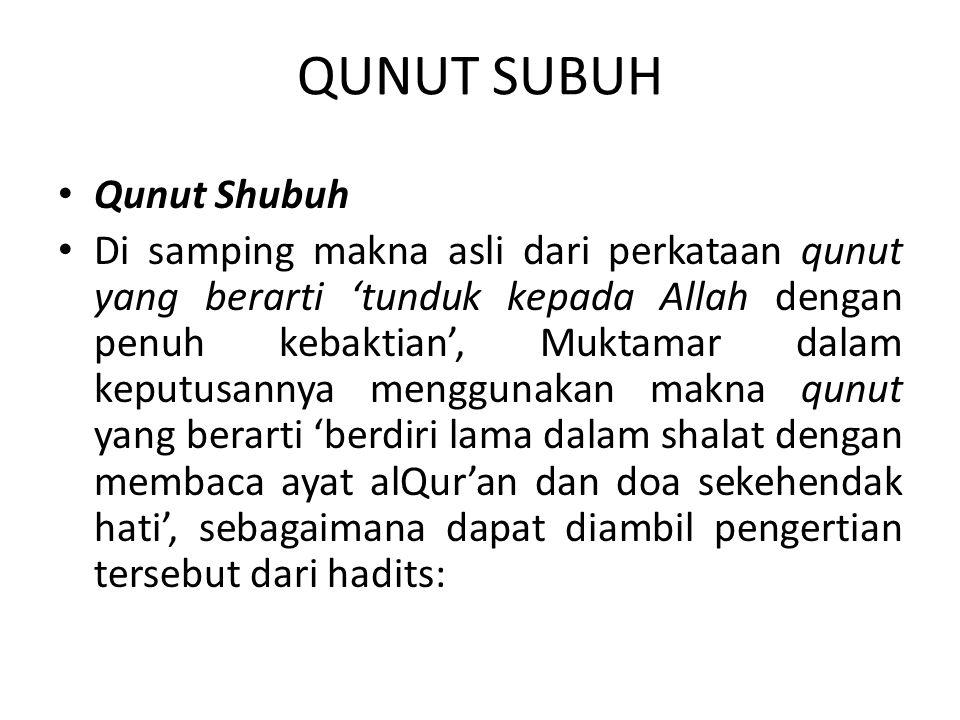 QUNUT SUBUH Qunut Shubuh Di samping makna asli dari perkataan qunut yang berarti 'tunduk kepada Allah dengan penuh kebaktian', Muktamar dalam keputusa