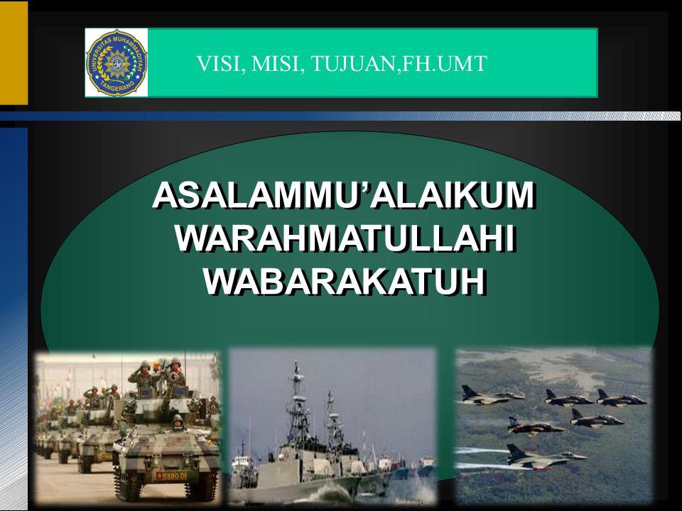 ASALAMMU'ALAIKUM WARAHMATULLAHI WABARAKATUH VISI, MISI, TUJUAN,FH.UMT