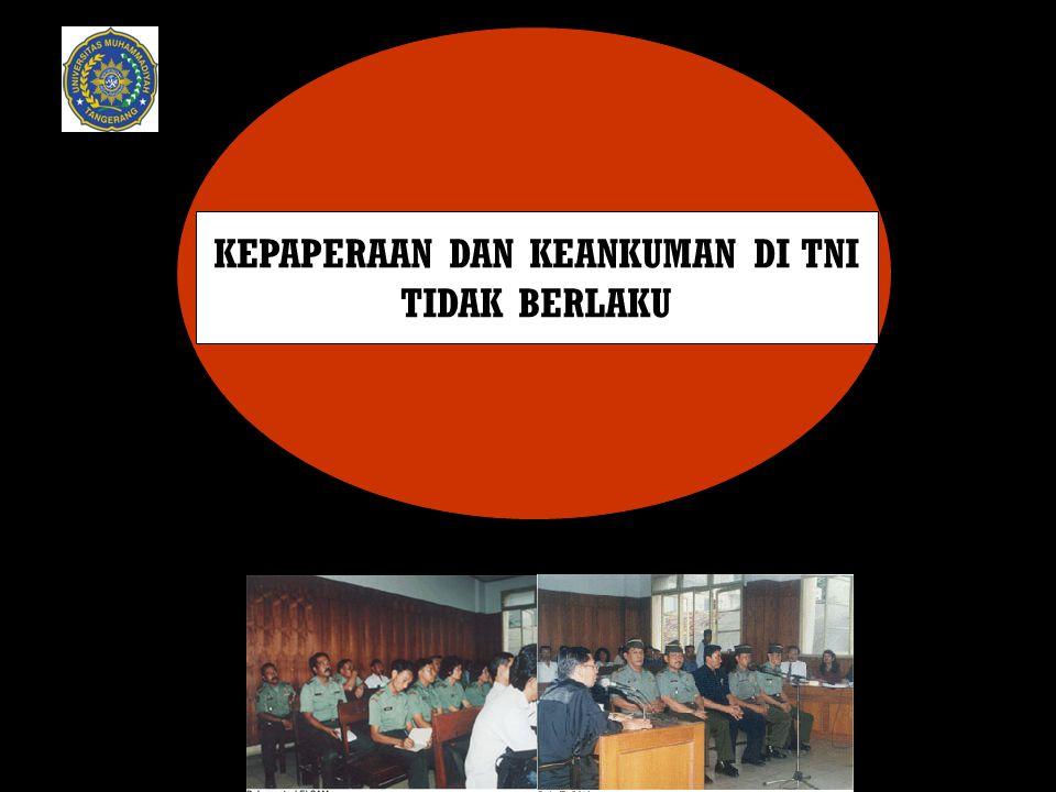 KEPAPERAAN DAN KEANKUMAN DI TNI TIDAK BERLAKU