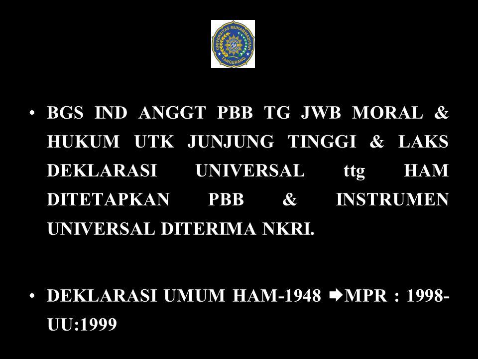 BGS IND ANGGT PBB TG JWB MORAL & HUKUM UTK JUNJUNG TINGGI & LAKS DEKLARASI UNIVERSAL ttg HAM DITETAPKAN PBB & INSTRUMEN UNIVERSAL DITERIMA NKRI. DEKLA