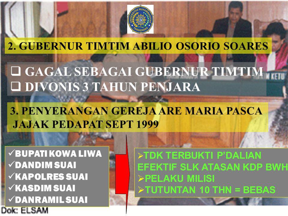 2. GUBERNUR TIMTIM ABILIO OSORIO SOARES  GAGAL SEBAGAI GUBERNUR TIMTIM  DIVONIS 3 TAHUN PENJARA 3. PENYERANGAN GEREJA ARE MARIA PASCA JAJAK PEDAPAT