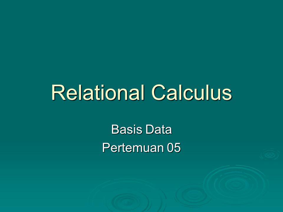 Pendahuluan  Query kalkulus relasional lebih menspesifikasikan apa yang harus ditampilkan/diambil (retrieved) daripada bagaimana menampilkan/mengambilnya.