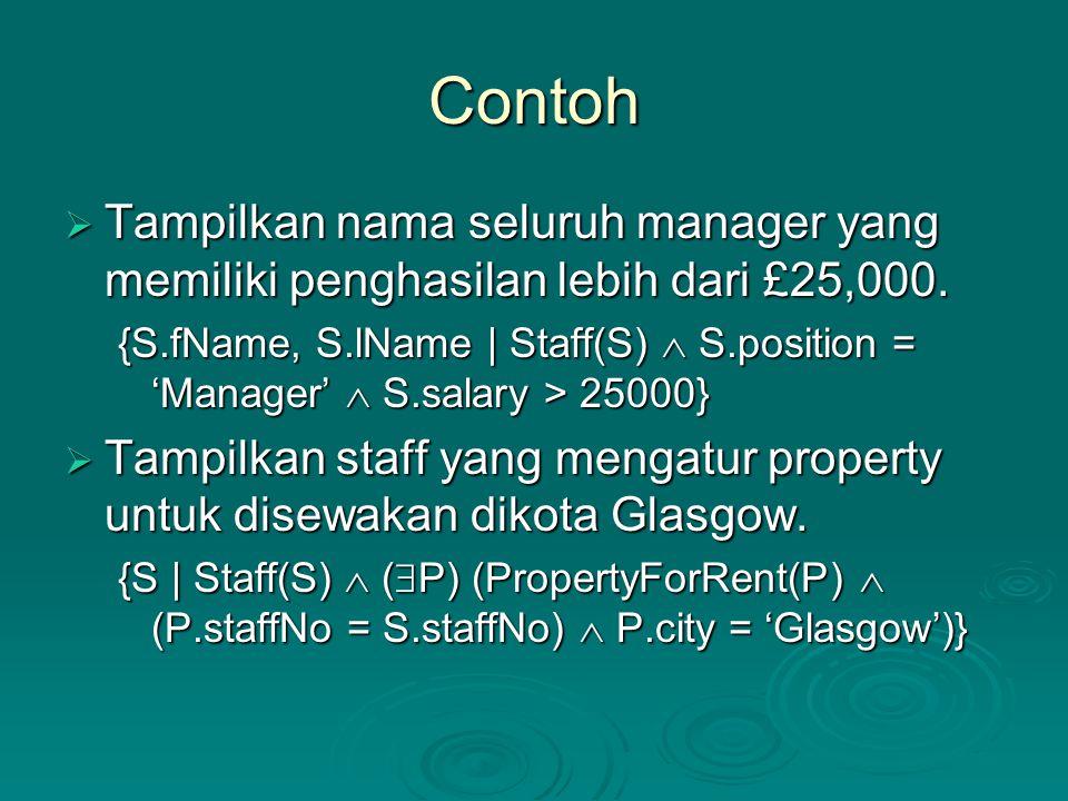 Contoh  Tampilkan nama seluruh manager yang memiliki penghasilan lebih dari £25,000. {S.fName, S.lName | Staff(S)  S.position = 'Manager'  S.salary