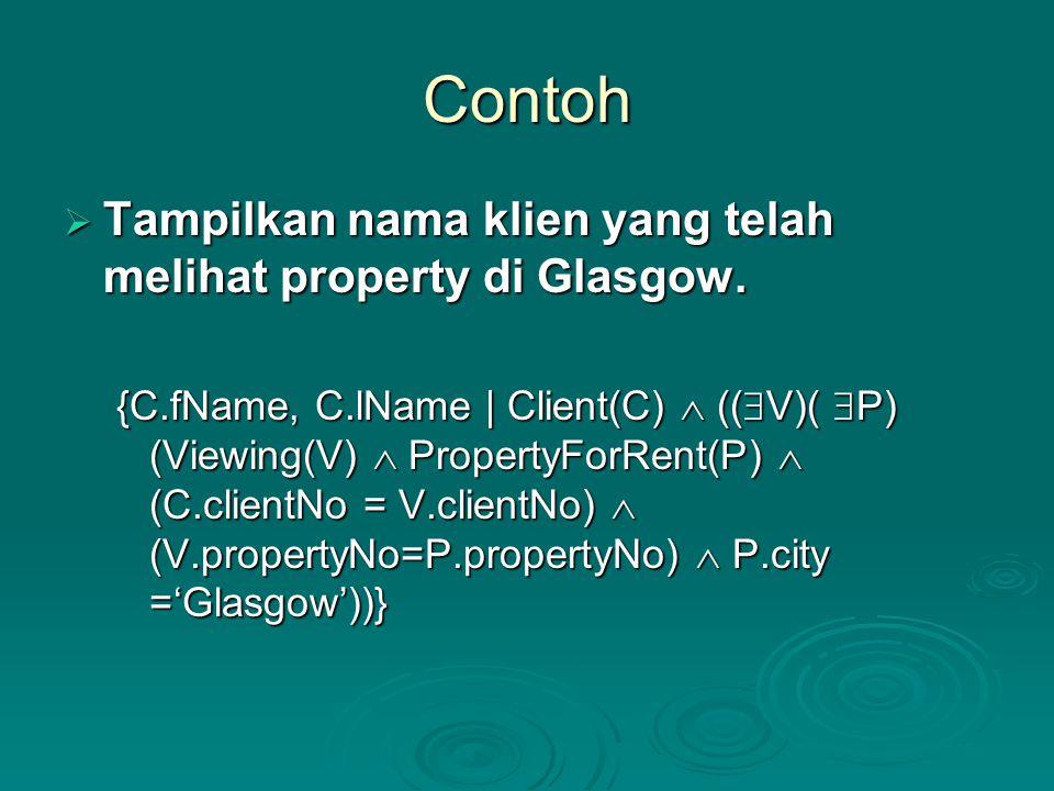 Contoh  Tampilkan nama klien yang telah melihat property di Glasgow. {C.fName, C.lName | Client(C)  ((  V)(  P) (Viewing(V)  PropertyForRent(P) 