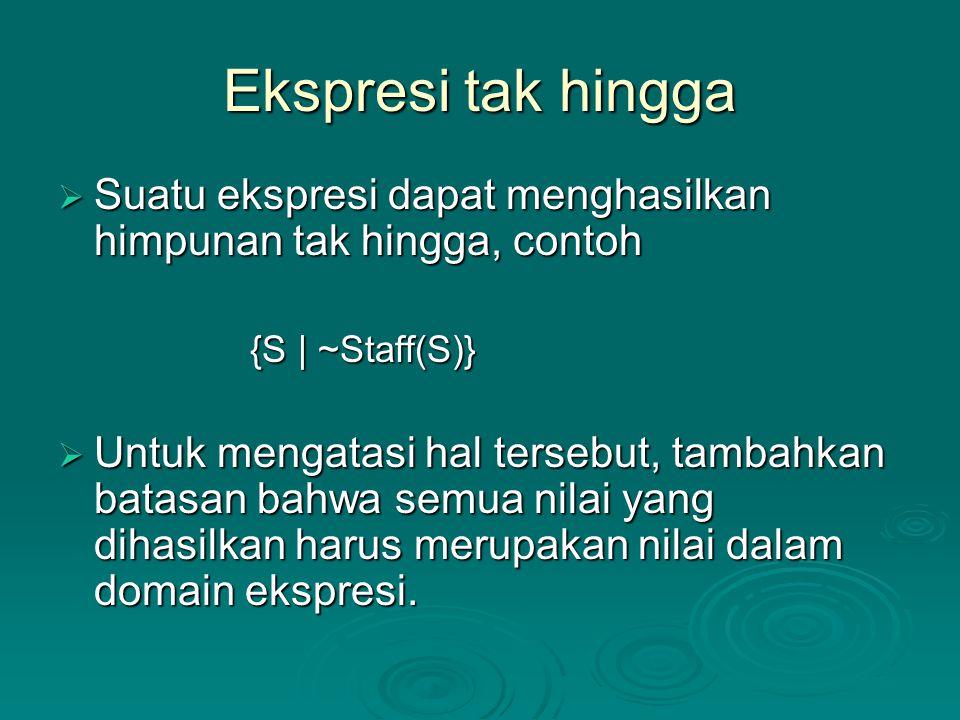 Ekspresi tak hingga  Suatu ekspresi dapat menghasilkan himpunan tak hingga, contoh {S | ~Staff(S)}  Untuk mengatasi hal tersebut, tambahkan batasan