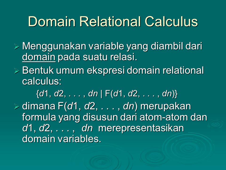 Domain Relational Calculus  Menggunakan variable yang diambil dari domain pada suatu relasi.  Bentuk umum ekspresi domain relational calculus: {d1,