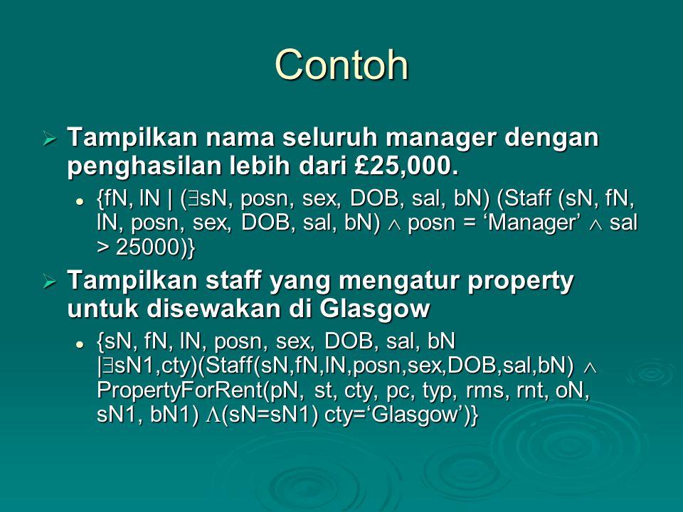 Contoh  Tampilkan nama seluruh manager dengan penghasilan lebih dari £25,000. {fN, lN | (  sN, posn, sex, DOB, sal, bN) (Staff (sN, fN, lN, posn, se
