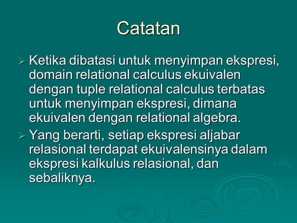 Catatan  Ketika dibatasi untuk menyimpan ekspresi, domain relational calculus ekuivalen dengan tuple relational calculus terbatas untuk menyimpan ekspresi, dimana ekuivalen dengan relational algebra.