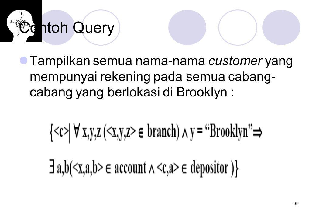 16 Contoh Query Tampilkan semua nama-nama customer yang mempunyai rekening pada semua cabang- cabang yang berlokasi di Brooklyn :