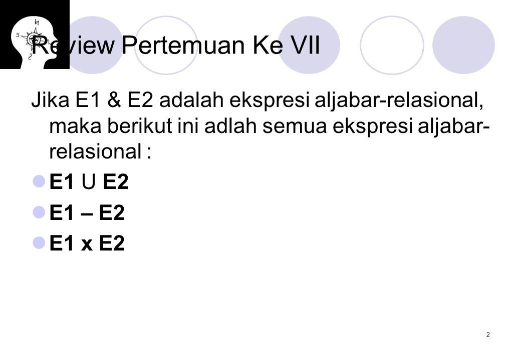 3 Review Pertemuan Ke VII σp(E1), dimana p adalah sebuah predikat untuk atribut-atribut dalam E1 πs(E1), dimana s adalah daftar yang terdiri dari bebrapa atribut dalam E1 ρx(E1), dimana x adalah nama baru untuk hasil E1